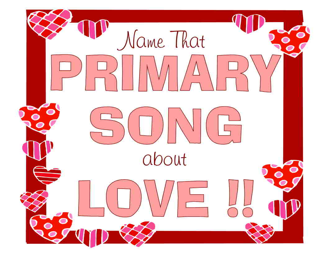 Camille's Primary Ideas: Name That Primary Song About Love Valentine's Day Singing Time Lesson Plan Idea