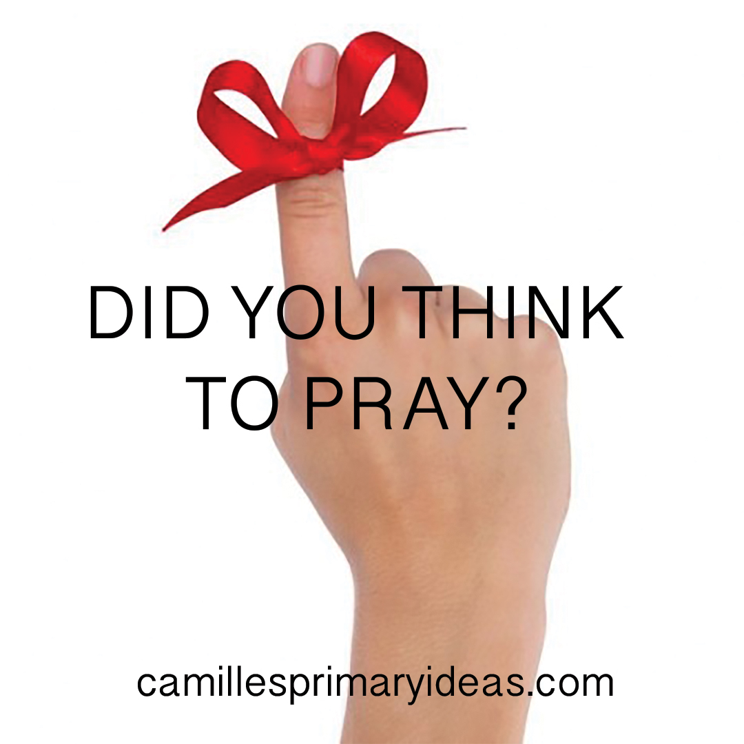 Camille's Primary Ideas Did You Think To Pray Singing Time Lesson Plan
