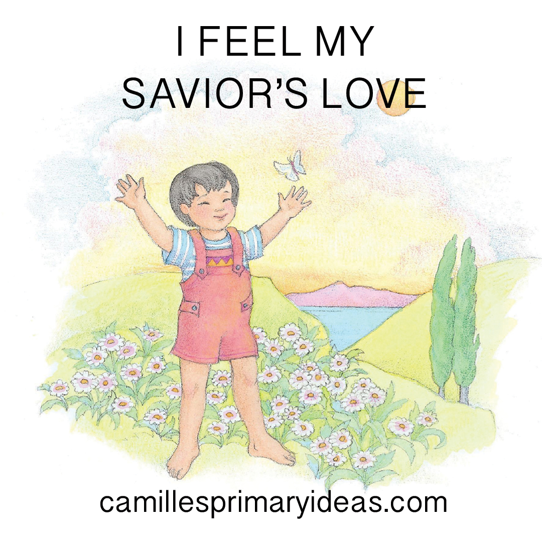 Camille's Singing Time Lesson Plan for I Feel My Savior's Love
