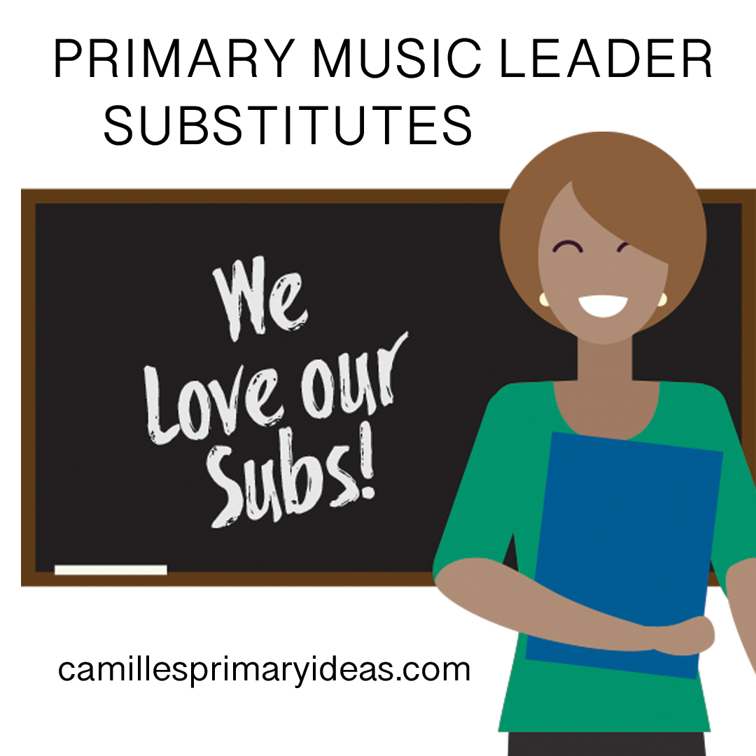 Camille's Primary Ideas Finding Primary Music Leader Substitutes