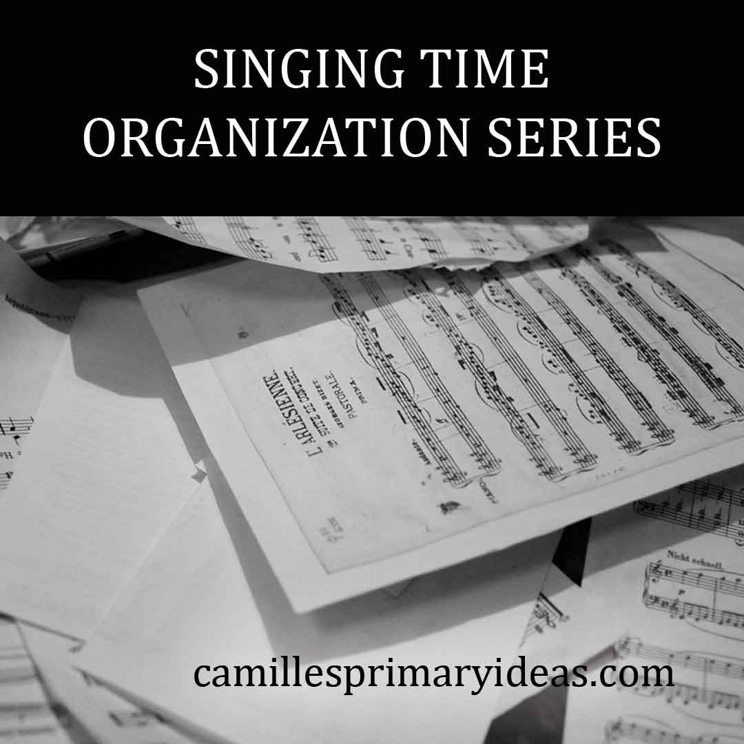 Camille's Primary Ideas: Singing Time Organization Series Cover