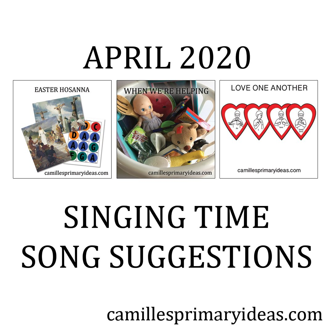 Camille's Primary Ideas: April 2020 Singing Time Song Suggestions