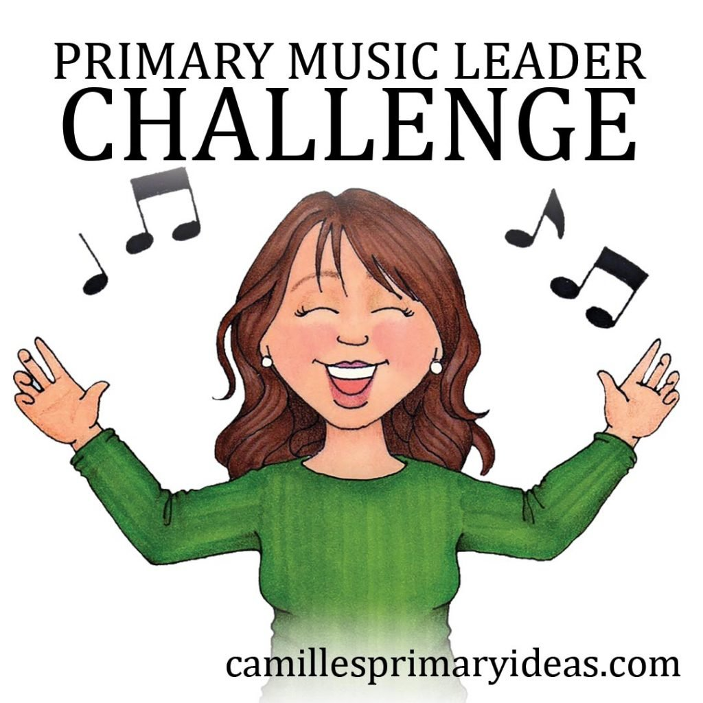 Camille's Primary Ideas: Primary Music Leader Challenge
