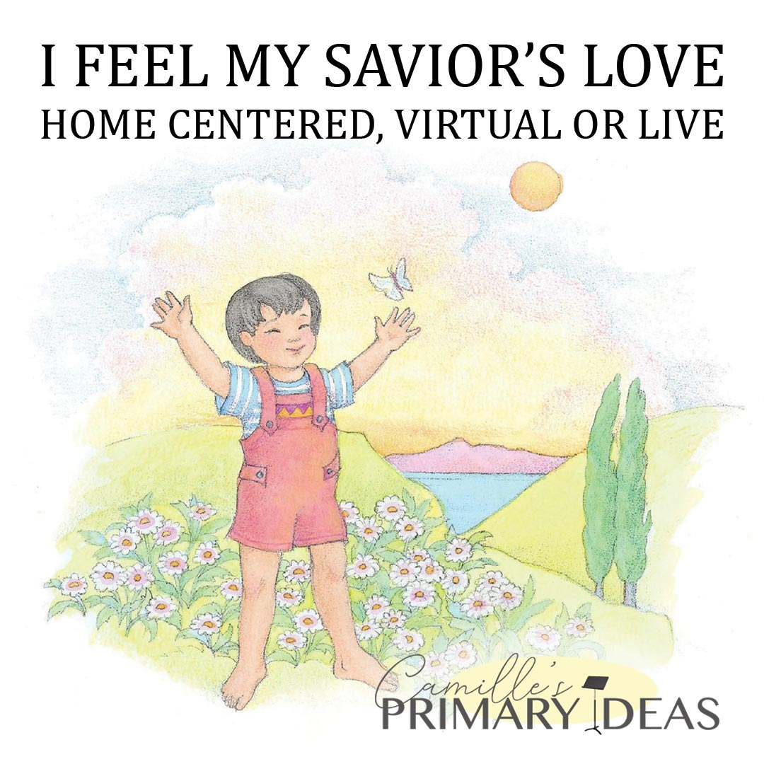 Camille's Primary Ideas: I Feel My Savior's Love Home Centered, Virtual or Live Cover
