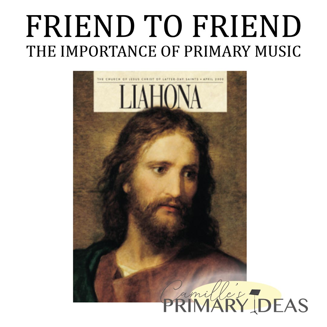 Camille's Primary Ideas: Friend to Friend The Importance of Primary Music Ensign Article