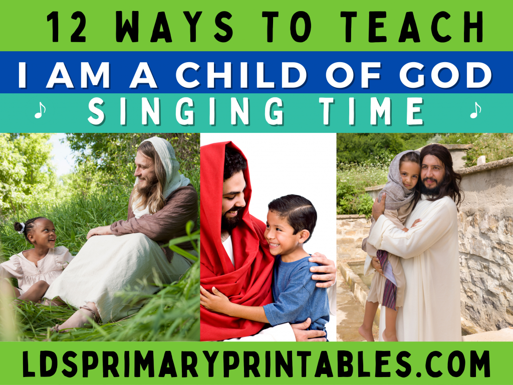 I Am a Child of God Singing Time Ideas